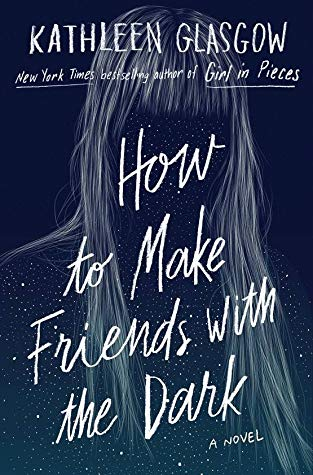 YA book club # 51: 'How to Make Friends with the Dark' - Kathleen Glasgow