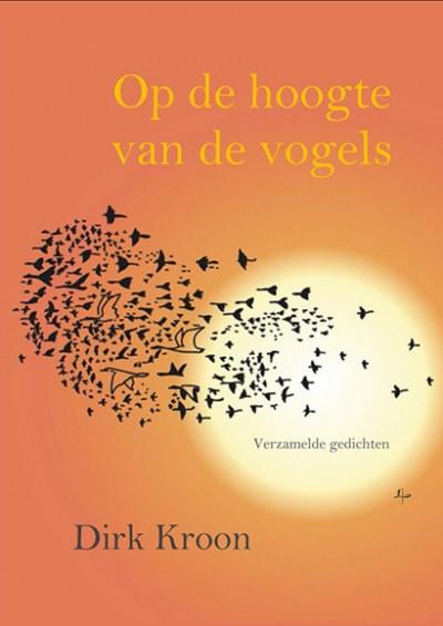 Presentatie van Dirk Kroon Op de hoogte van de vogels - Verzamelde gedichten